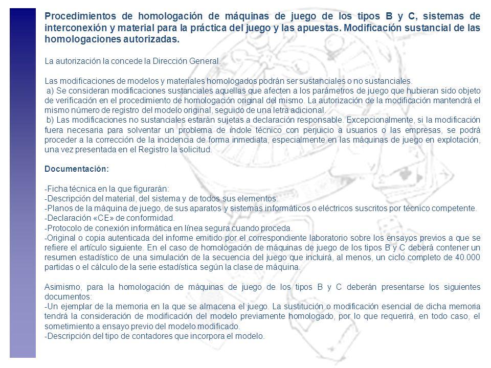 Procedimientos de homologación de máquinas de juego de los tipos B y C, sistemas de interconexión y material para la práctica del juego y las apuestas. Modificación sustancial de las homologaciones autorizadas.