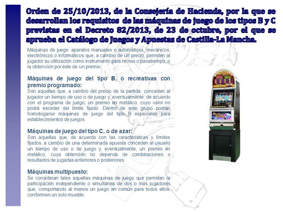 Orden de 25/10/2013, de la Consejería de Hacienda, por la que se desarrollan los requisitos de las máquinas de juego de los tipos B y C previstas en el Decreto 82/2013, de 23 de octubre, por el que se aprueba el Catálogo de Juegos y Apuestas de Castilla-La Mancha.