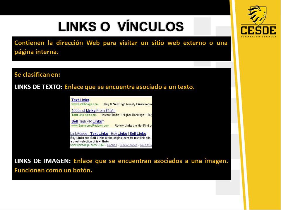 LINKS O VÍNCULOS Contienen la dirección Web para visitar un sitio web externo o una página interna.