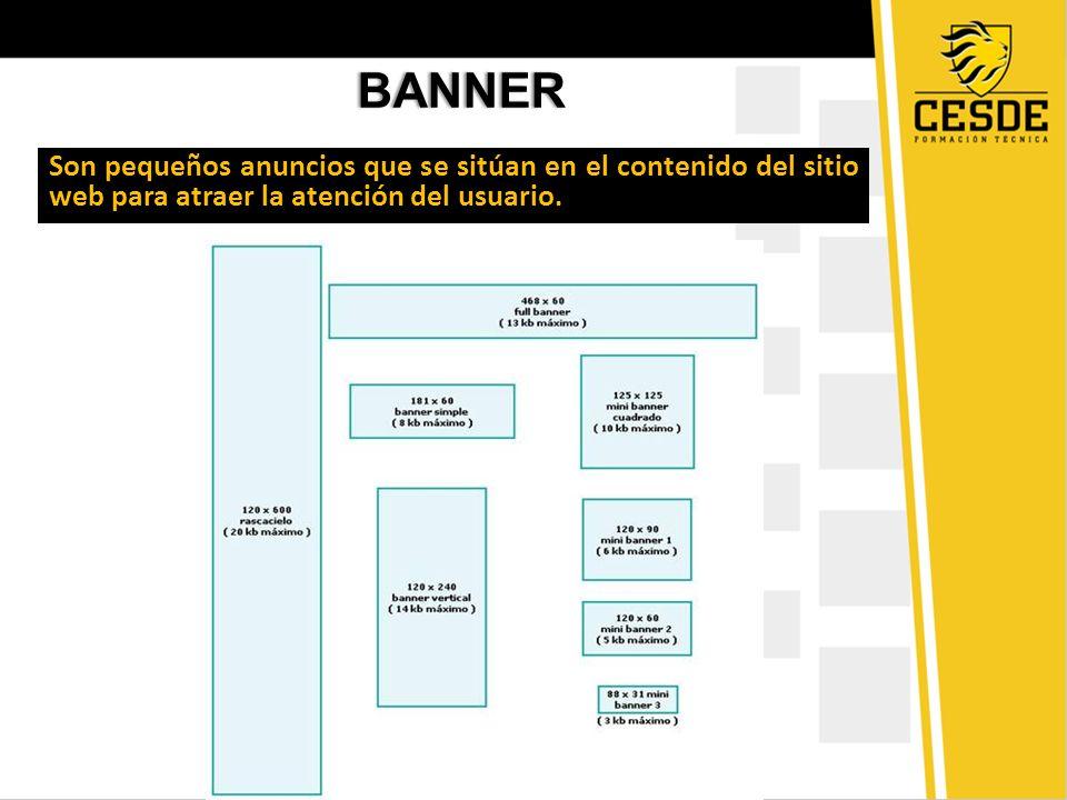 BANNER Son pequeños anuncios que se sitúan en el contenido del sitio web para atraer la atención del usuario.