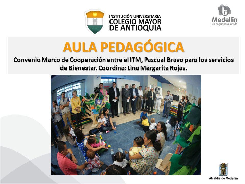 AULA PEDAGÓGICA Convenio Marco de Cooperación entre el ITM, Pascual Bravo para los servicios de Bienestar.