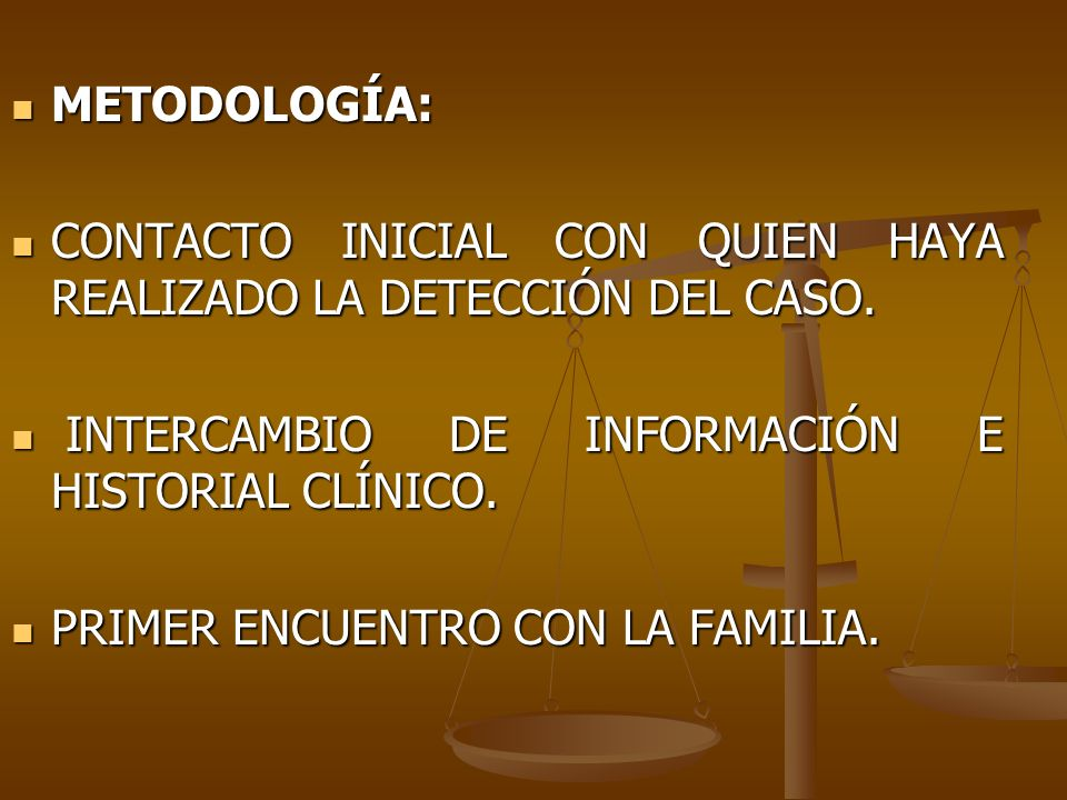 METODOLOGÍA:CONTACTO INICIAL CON QUIEN HAYA REALIZADO LA DETECCIÓN DEL CASO. INTERCAMBIO DE INFORMACIÓN E HISTORIAL CLÍNICO.