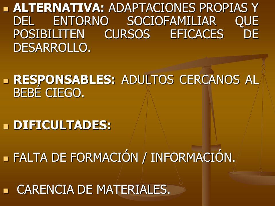 ALTERNATIVA: ADAPTACIONES PROPIAS Y DEL ENTORNO SOCIOFAMILIAR QUE POSIBILITEN CURSOS EFICACES DE DESARROLLO.
