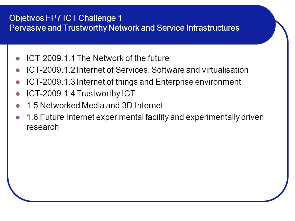 Objetivos FP7 ICT Challenge 1 Pervasive and Trustworthy Network and Service Infrastructures
