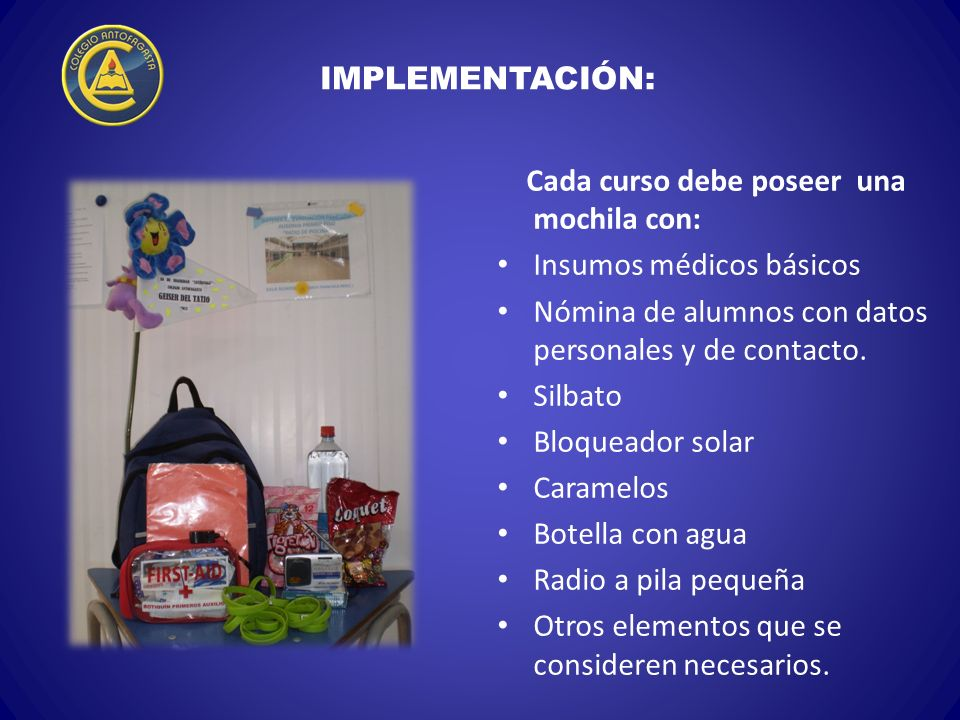IMPLEMENTACIÓN: Cada curso debe poseer una mochila con: Insumos médicos básicos. Nómina de alumnos con datos personales y de contacto.