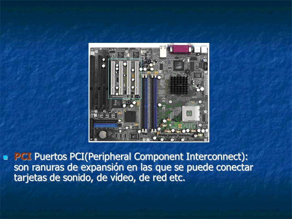 PCI Puertos PCI(Peripheral Component Interconnect): son ranuras de expansión en las que se puede conectar tarjetas de sonido, de vídeo, de red etc.