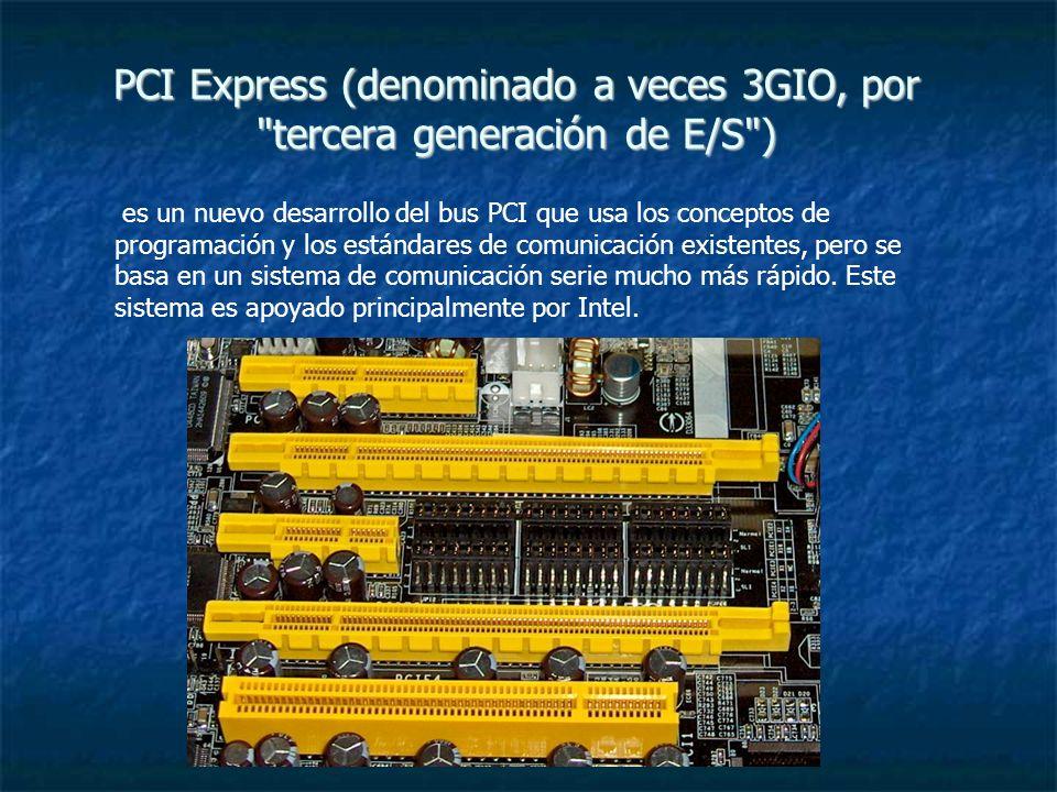 PCI Express (denominado a veces 3GIO, por tercera generación de E/S )