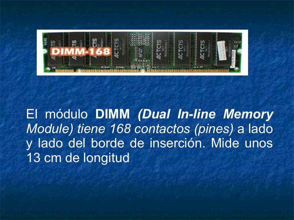 El módulo DIMM (Dual In-line Memory Module) tiene 168 contactos (pines) a lado y lado del borde de inserción.