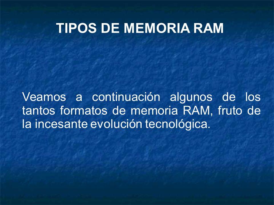 TIPOS DE MEMORIA RAMVeamos a continuación algunos de los tantos formatos de memoria RAM, fruto de la incesante evolución tecnológica.