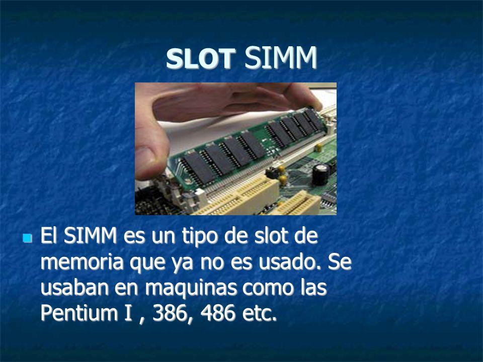 SLOT SIMM El SIMM es un tipo de slot de memoria que ya no es usado.