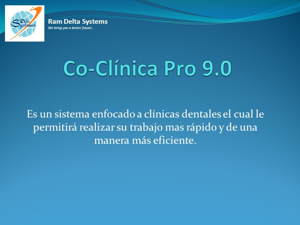 Ram Delta Systems We bring you a better future… Co-Clínica Pro 9.0.