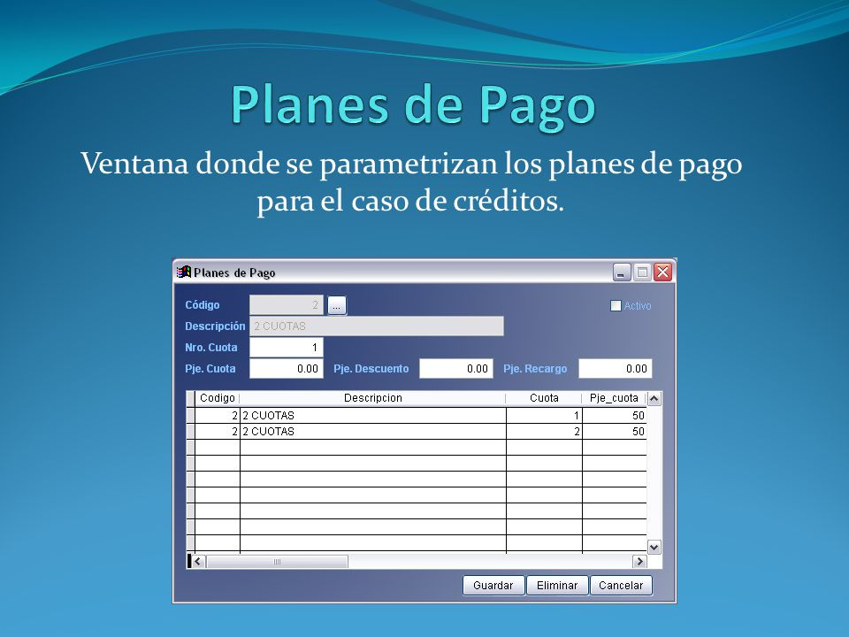 Planes de Pago Ventana donde se parametrizan los planes de pago para el caso de créditos.