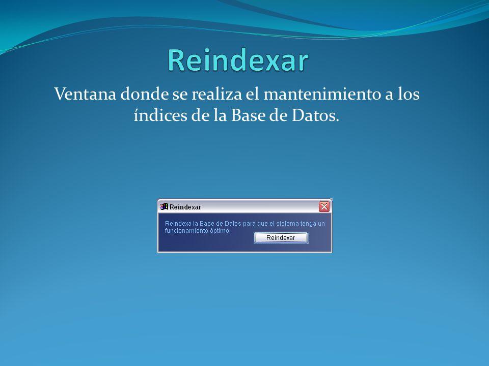 Reindexar Ventana donde se realiza el mantenimiento a los índices de la Base de Datos.