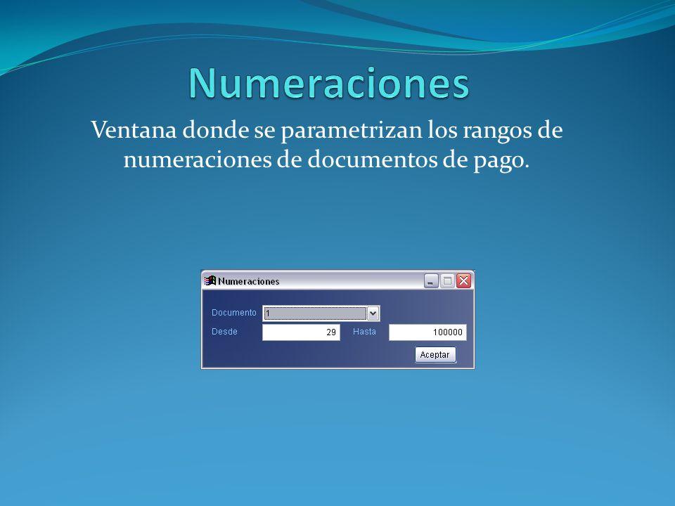 Numeraciones Ventana donde se parametrizan los rangos de numeraciones de documentos de pago.