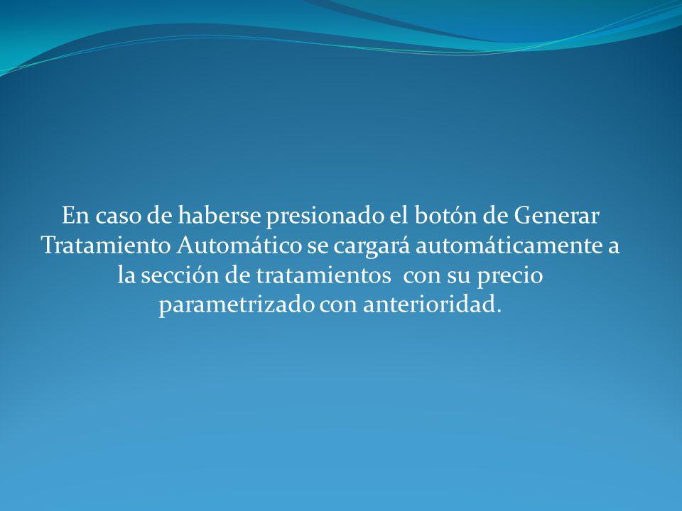 En caso de haberse presionado el botón de Generar Tratamiento Automático se cargará automáticamente a la sección de tratamientos con su precio parametrizado con anterioridad.