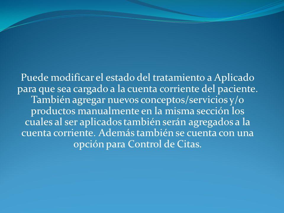 Puede modificar el estado del tratamiento a Aplicado para que sea cargado a la cuenta corriente del paciente.
