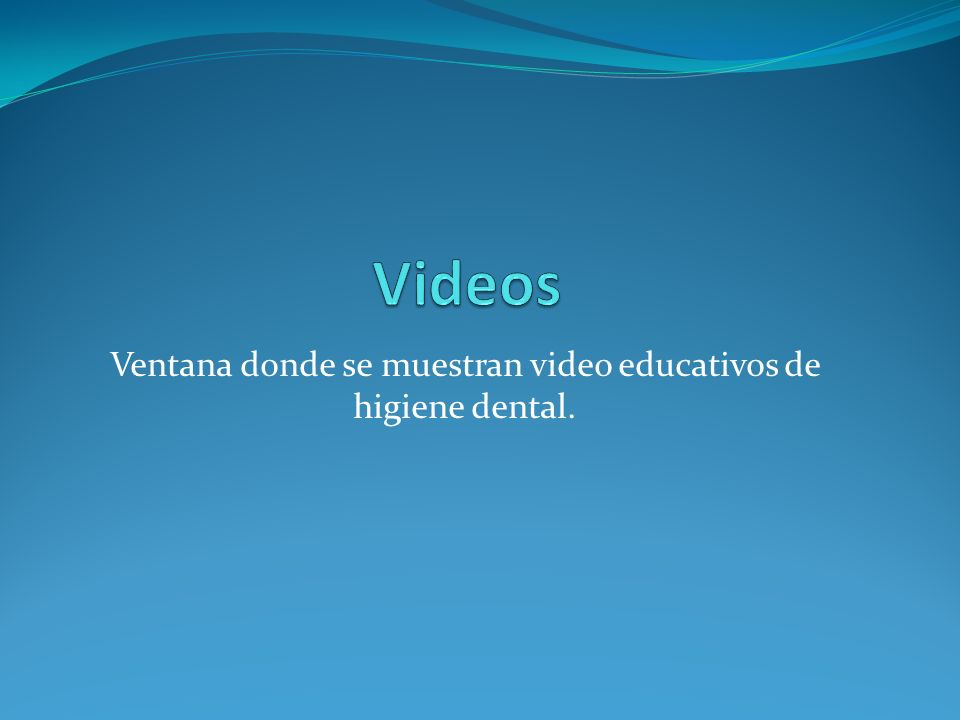 Ventana donde se muestran video educativos de higiene dental.