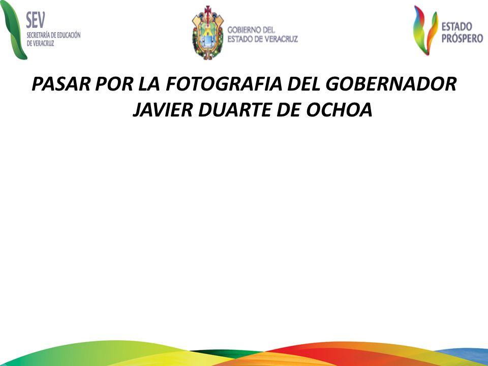 PASAR POR LA FOTOGRAFIA DEL GOBERNADOR JAVIER DUARTE DE OCHOA