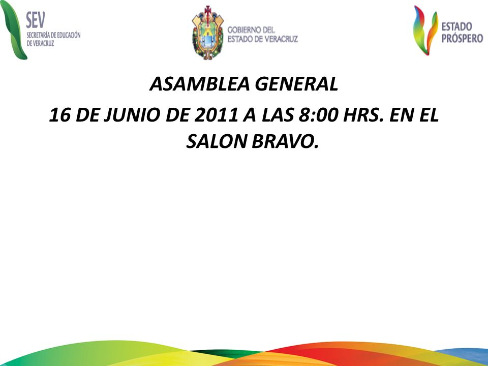 ASAMBLEA GENERAL 16 DE JUNIO DE 2011 A LAS 8:00 HRS. EN EL SALON BRAVO.