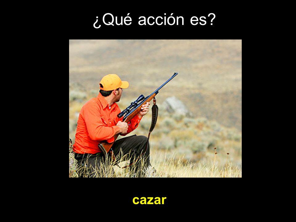 ¿Qué acción es cazar