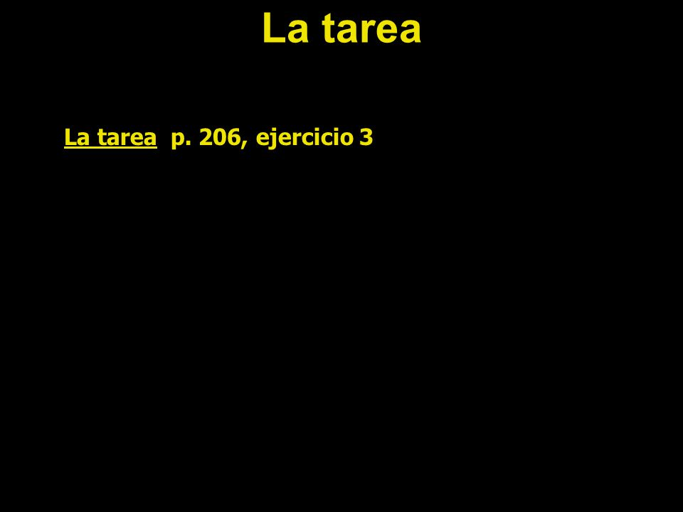 La tarea La tarea p. 206, ejercicio 3