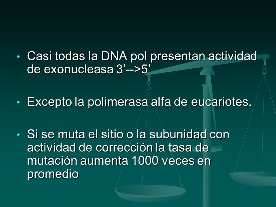Casi todas la DNA pol presentan actividad de exonucleasa 3'-->5'
