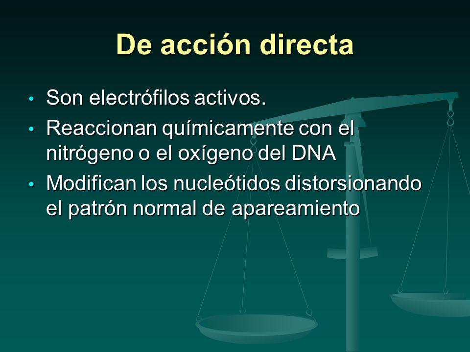 De acción directa Son electrófilos activos.