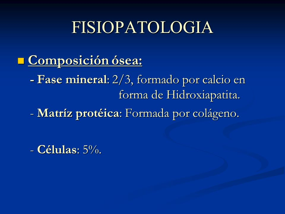 FISIOPATOLOGIA Composición ósea: