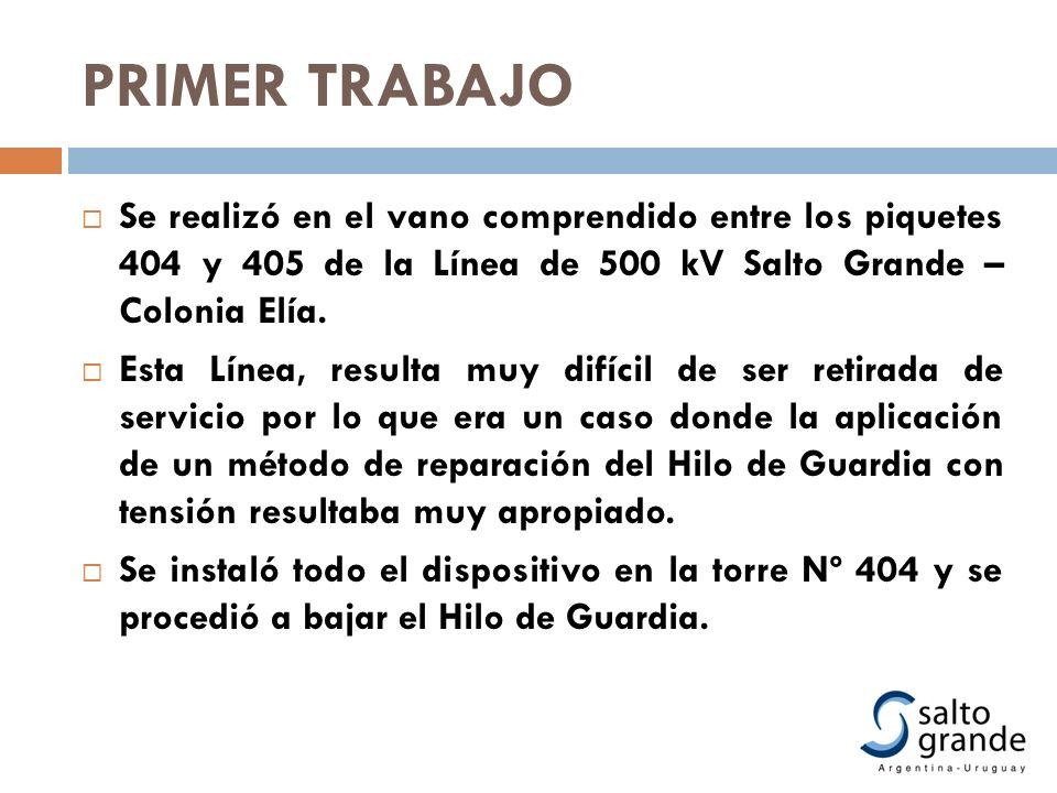 PRIMER TRABAJO Se realizó en el vano comprendido entre los piquetes 404 y 405 de la Línea de 500 kV Salto Grande – Colonia Elía.