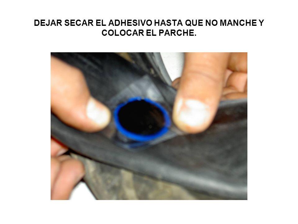 DEJAR SECAR EL ADHESIVO HASTA QUE NO MANCHE Y COLOCAR EL PARCHE.