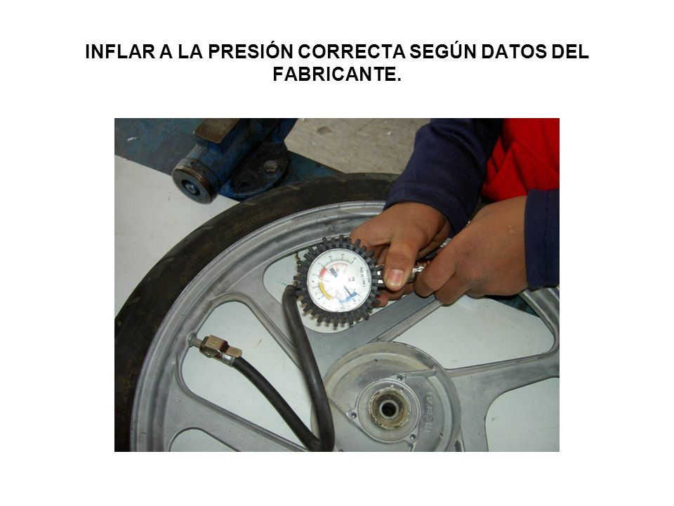 INFLAR A LA PRESIÓN CORRECTA SEGÚN DATOS DEL FABRICANTE.