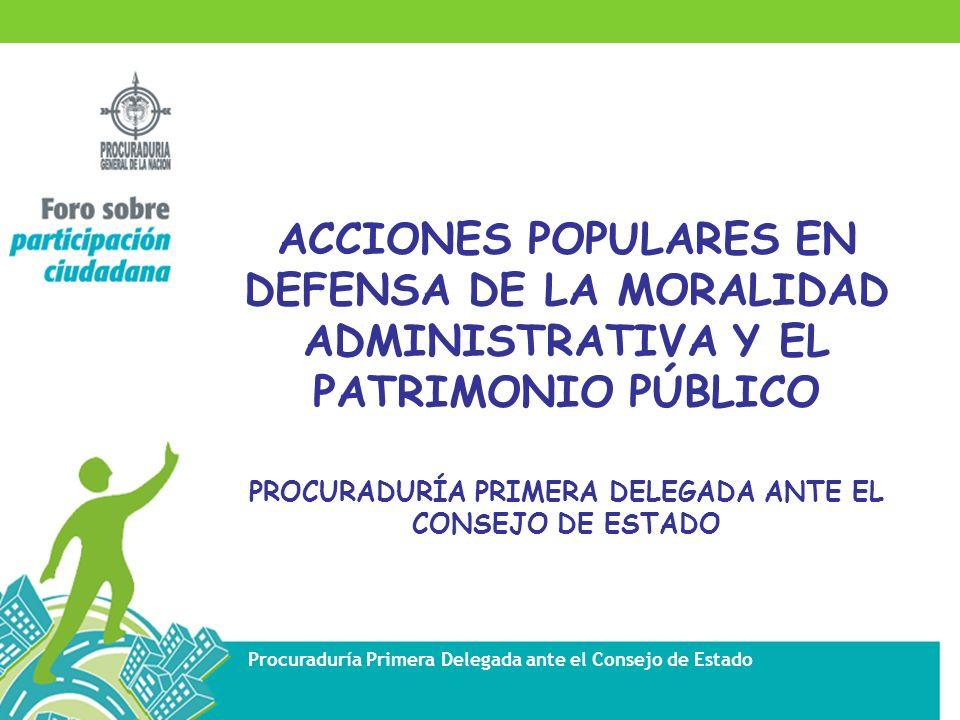 ACCIONES POPULARES EN DEFENSA DE LA MORALIDAD ADMINISTRATIVA Y EL PATRIMONIO PÚBLICO PROCURADURÍA PRIMERA DELEGADA ANTE EL CONSEJO DE ESTADO