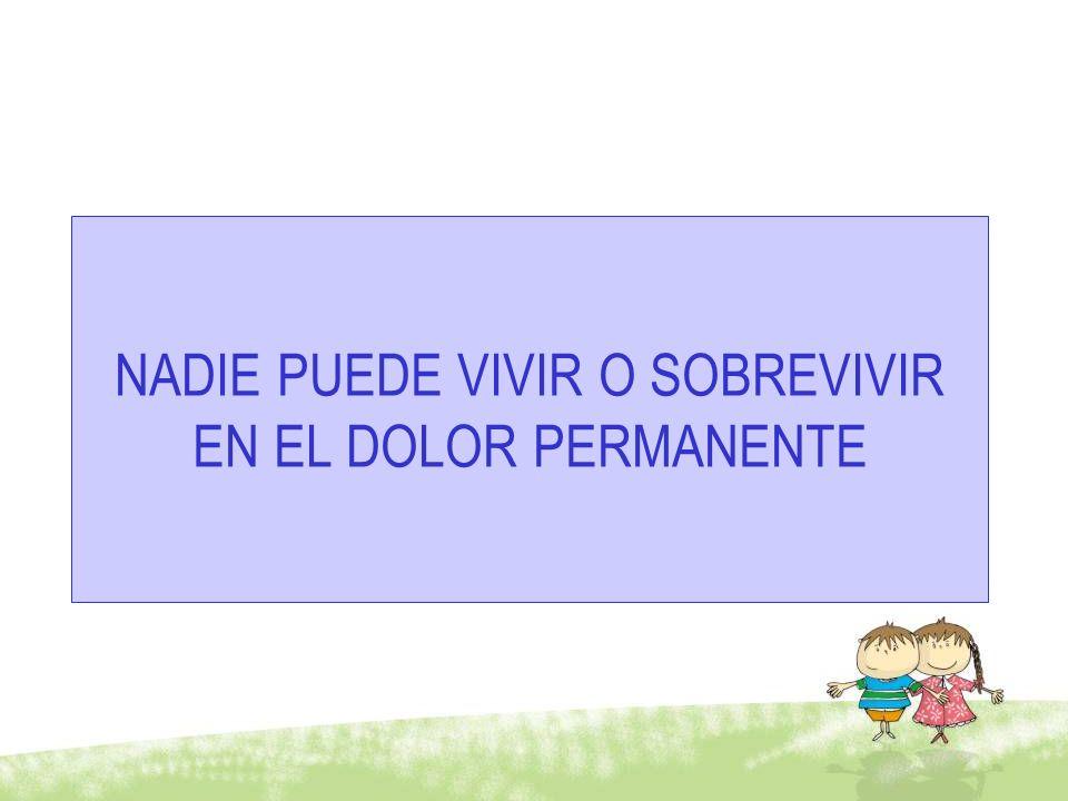 NADIE PUEDE VIVIR O SOBREVIVIR EN EL DOLOR PERMANENTE