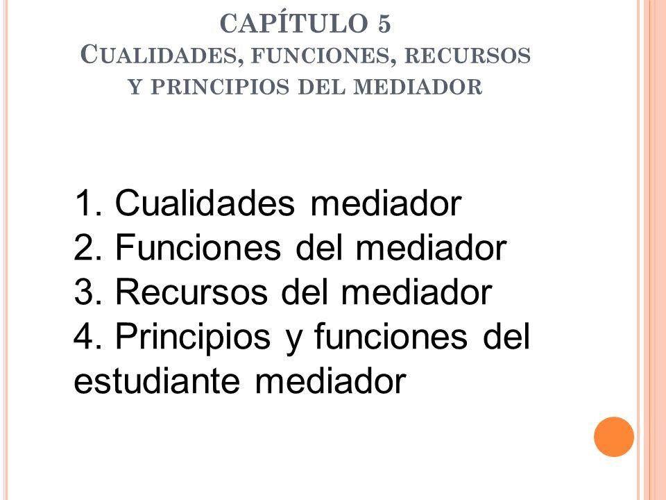 CAPÍTULO 5 Cualidades, funciones, recursos y principios del mediador