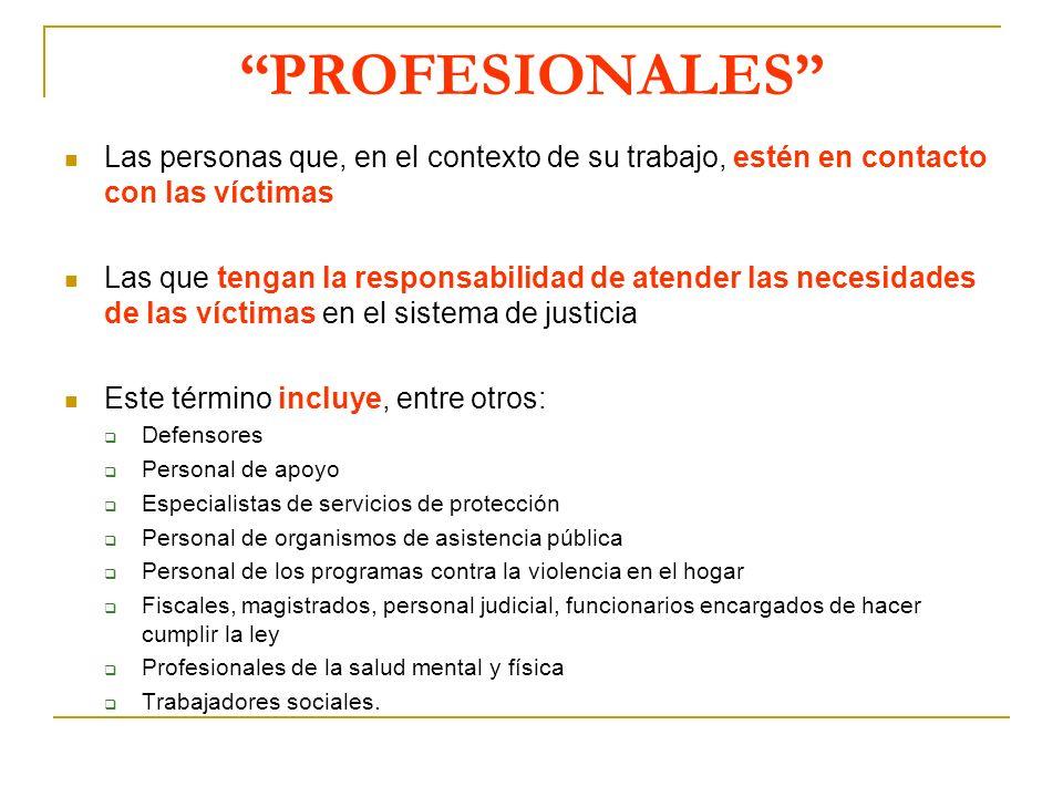 PROFESIONALES Las personas que, en el contexto de su trabajo, estén en contacto con las víctimas.