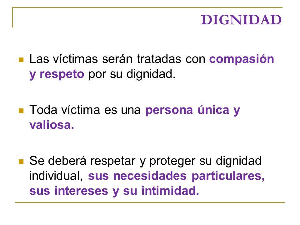 DIGNIDAD Las víctimas serán tratadas con compasión y respeto por su dignidad. Toda víctima es una persona única y valiosa.