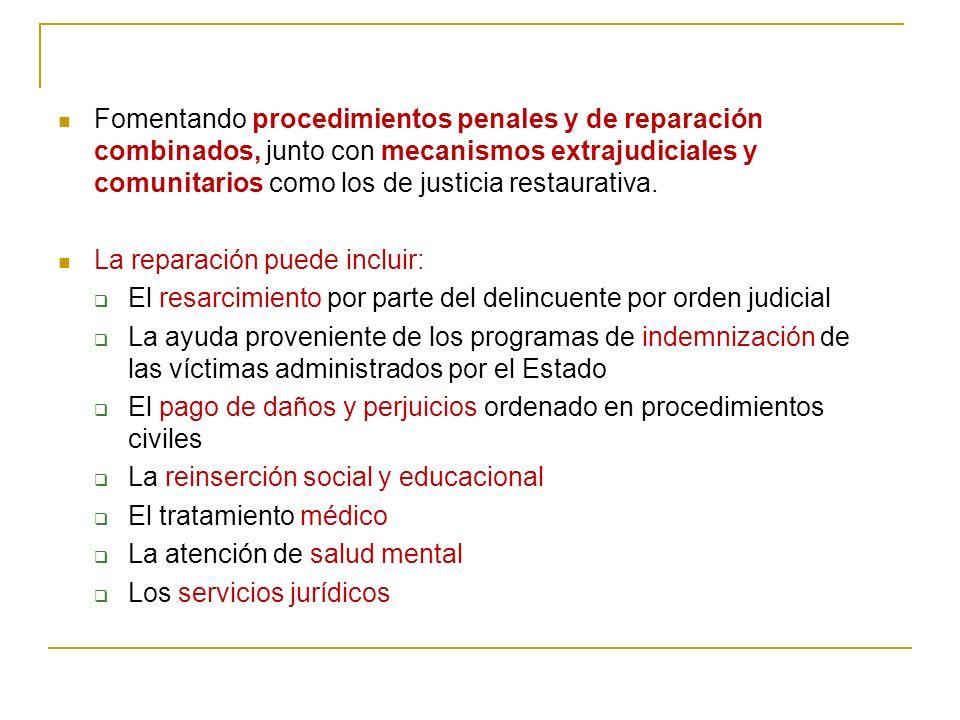 Fomentando procedimientos penales y de reparación combinados, junto con mecanismos extrajudiciales y comunitarios como los de justicia restaurativa.