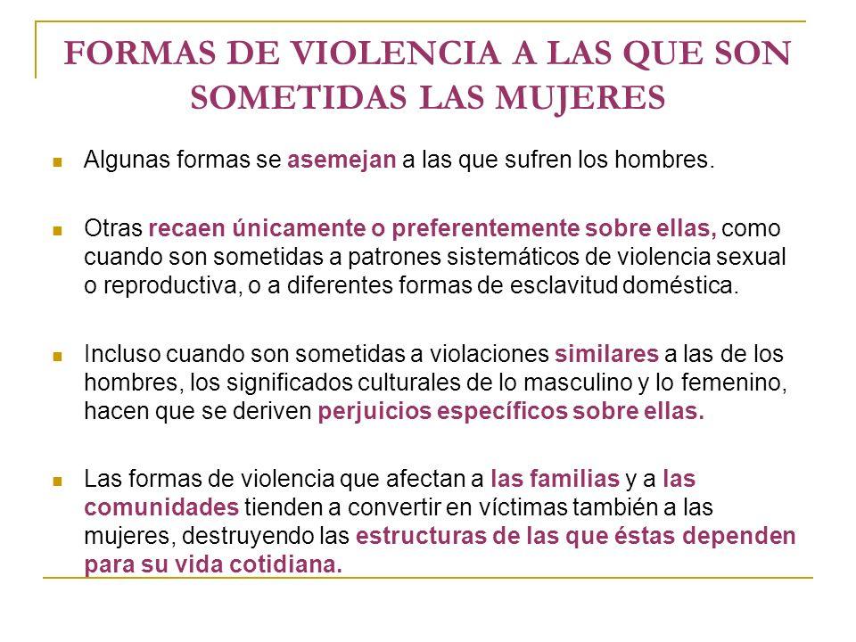 FORMAS DE VIOLENCIA A LAS QUE SON SOMETIDAS LAS MUJERES