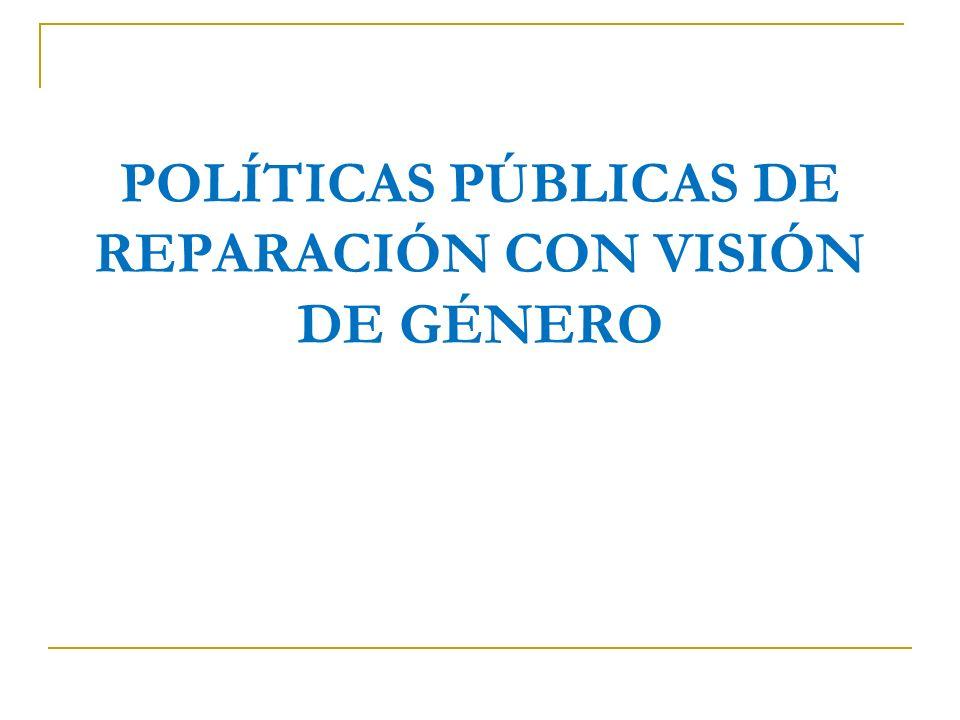 POLÍTICAS PÚBLICAS DE REPARACIÓN CON VISIÓN DE GÉNERO
