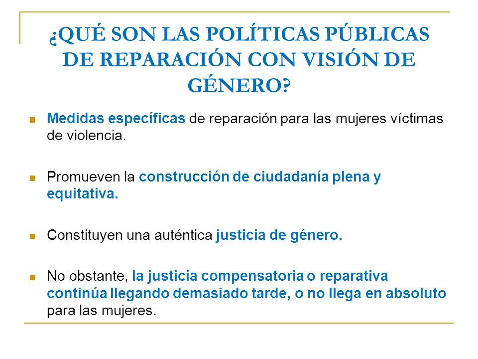 ¿QUÉ SON LAS POLÍTICAS PÚBLICAS DE REPARACIÓN CON VISIÓN DE GÉNERO