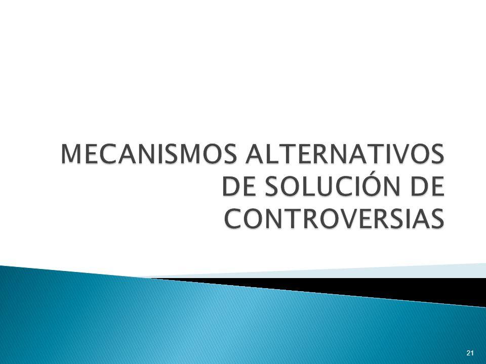 MECANISMOS ALTERNATIVOS DE SOLUCIÓN DE CONTROVERSIAS