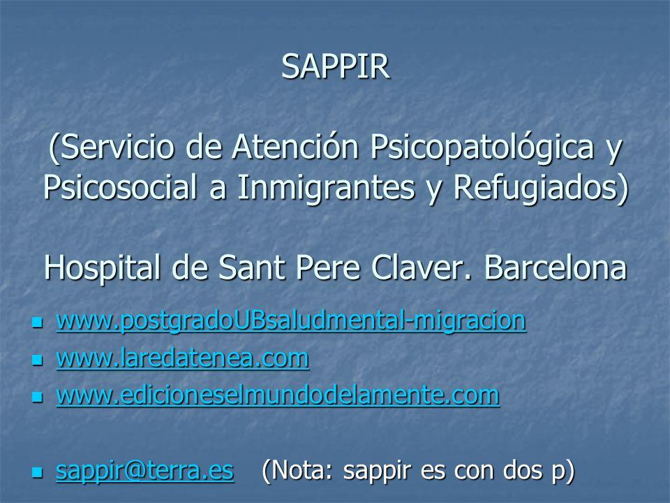 SAPPIR (Servicio de Atención Psicopatológica y Psicosocial a Inmigrantes y Refugiados) Hospital de Sant Pere Claver. Barcelona