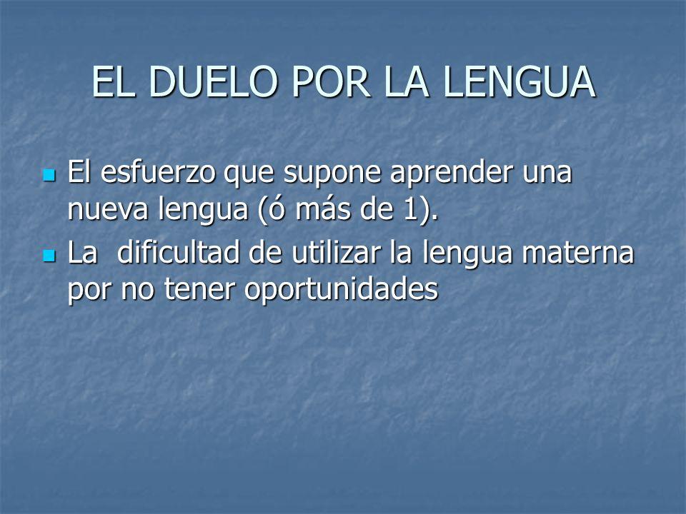 EL DUELO POR LA LENGUA El esfuerzo que supone aprender una nueva lengua (ó más de 1).