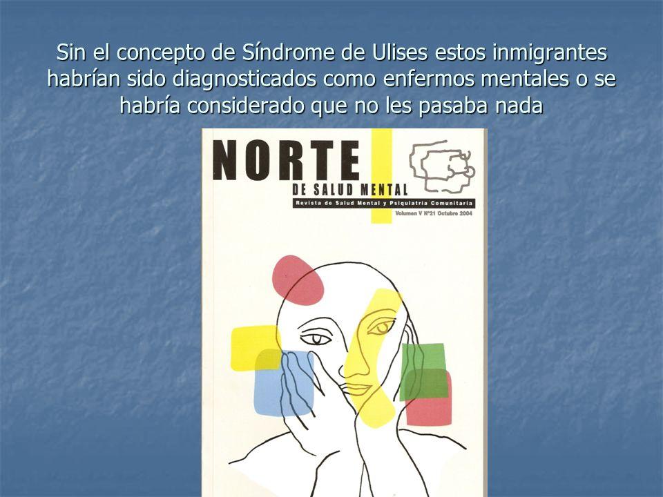Sin el concepto de Síndrome de Ulises estos inmigrantes habrían sido diagnosticados como enfermos mentales o se habría considerado que no les pasaba nada