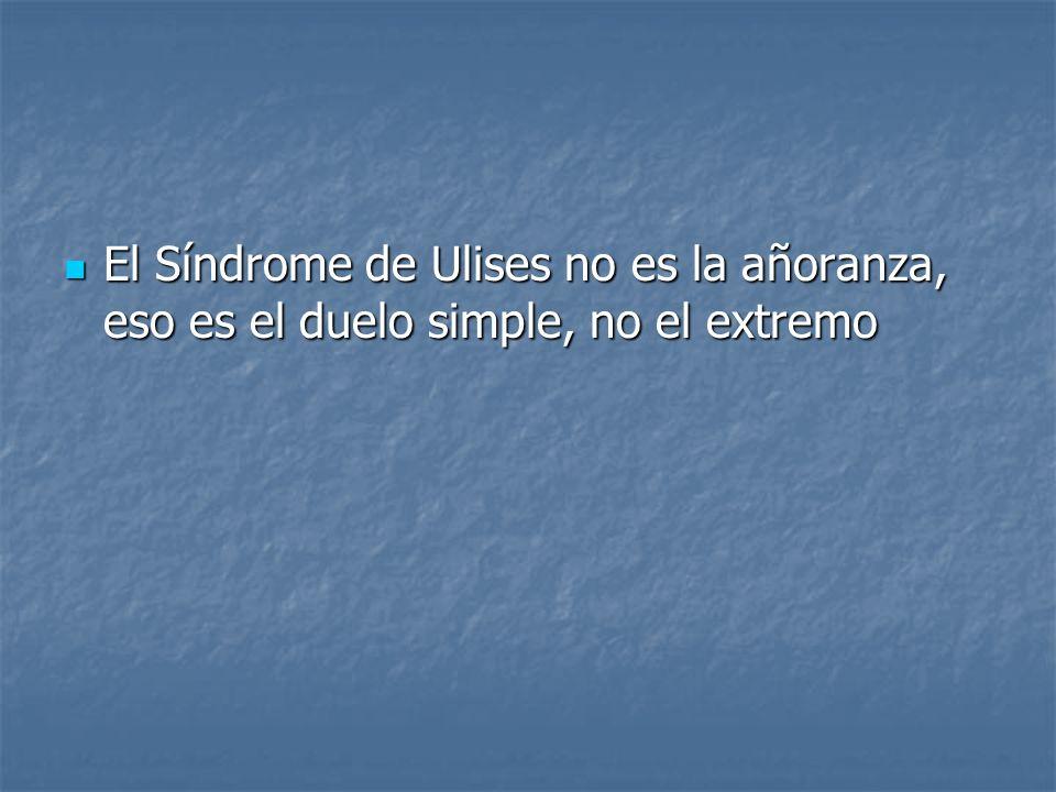 El Síndrome de Ulises no es la añoranza, eso es el duelo simple, no el extremo
