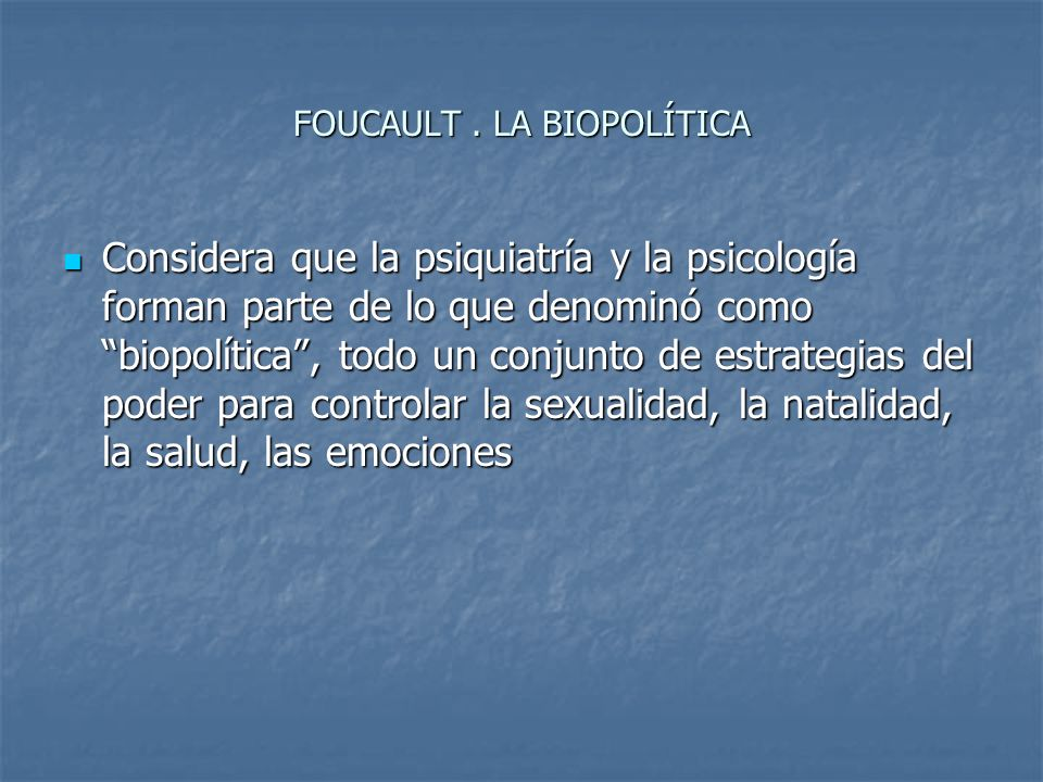FOUCAULT . LA BIOPOLÍTICA