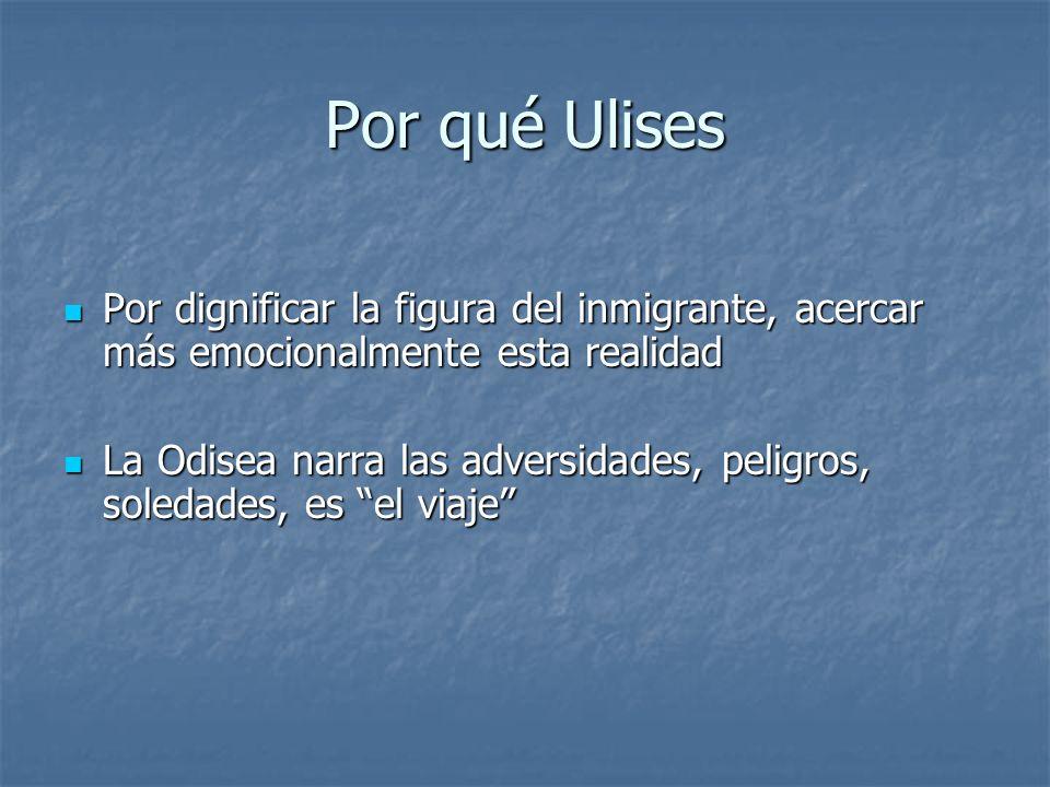 Por qué UlisesPor dignificar la figura del inmigrante, acercar más emocionalmente esta realidad.