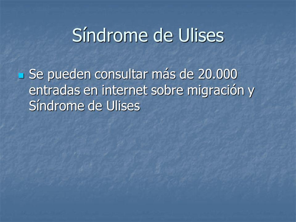 Síndrome de Ulises Se pueden consultar más de 20.000 entradas en internet sobre migración y Síndrome de Ulises.