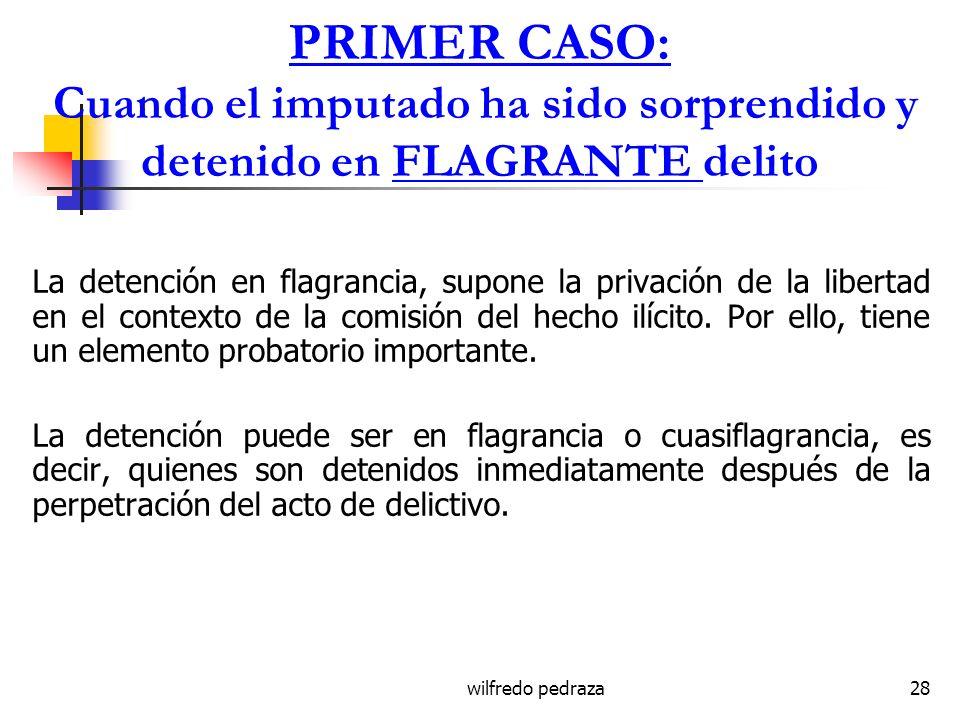 PRIMER CASO: Cuando el imputado ha sido sorprendido y detenido en FLAGRANTE delito