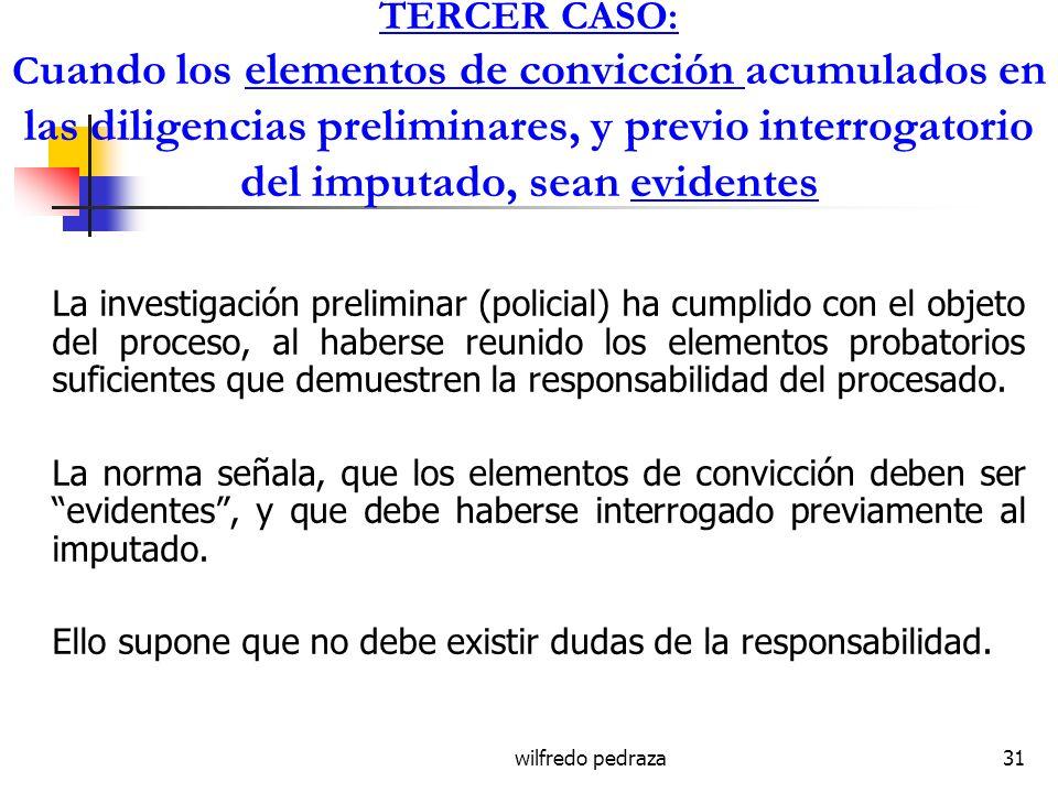 TERCER CASO: Cuando los elementos de convicción acumulados en las diligencias preliminares, y previo interrogatorio del imputado, sean evidentes